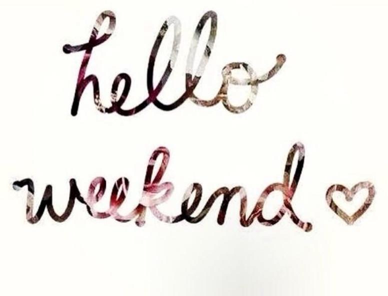 HELLO WEEKEND inspo weekend friday friyay