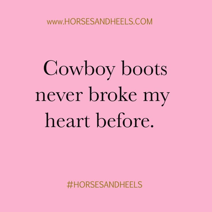 Cowboy boots never broke my heart before