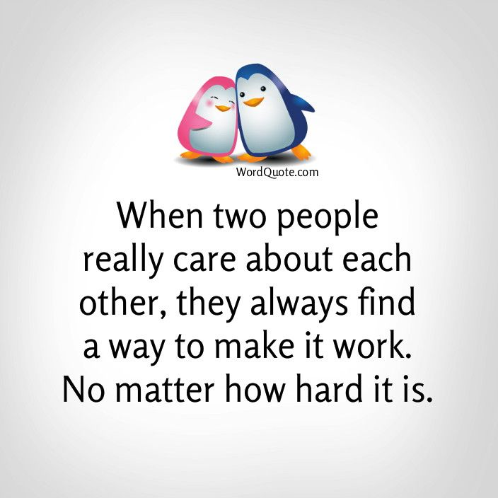 When two people really care about each other, they always ...