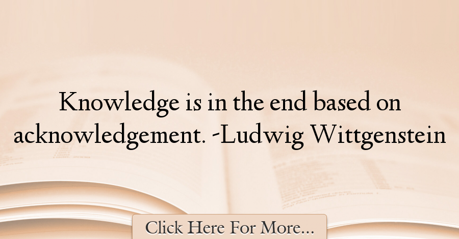 Ludwig Wittgenstein Quotes About Knowledge - 39342
