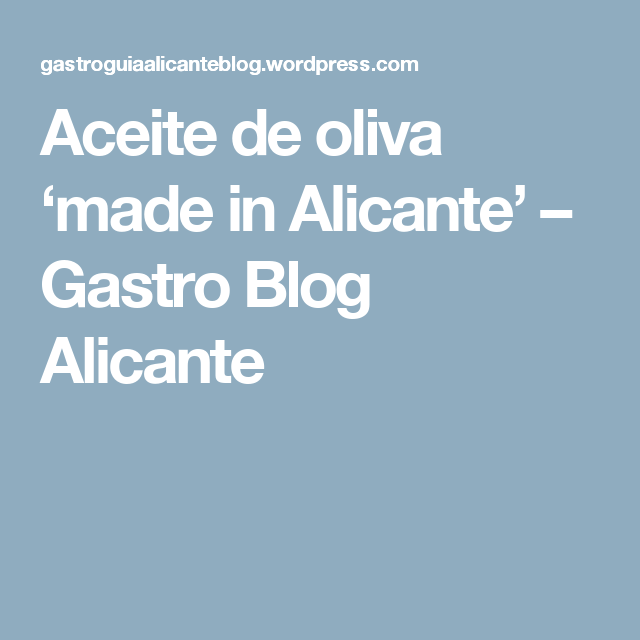 Aceite de oliva 'made in Alicante' – Gastro Blog Alicante
