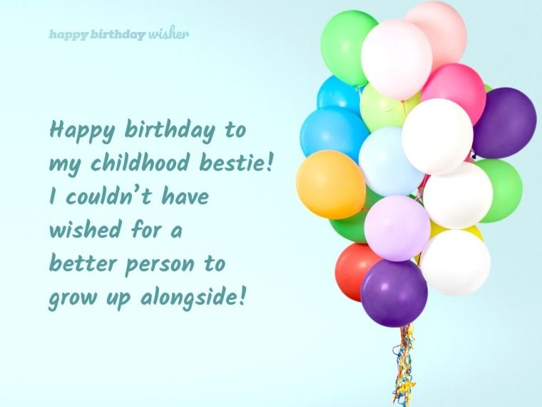 Happy Birthday To My Childhood Bestie I Couldn T Have Wished For A Better Person To Happy Birthday Wishes Quotes Happy Birthday Quotes Friend Birthday Quotes