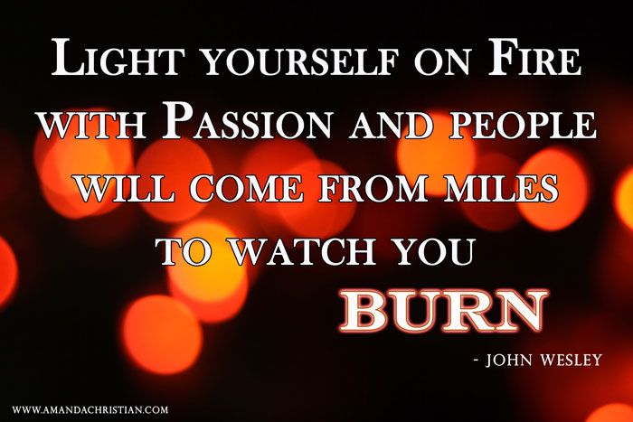 Light Yourself On Fire Quotes Passion Quotes Spark Quotes Fire
