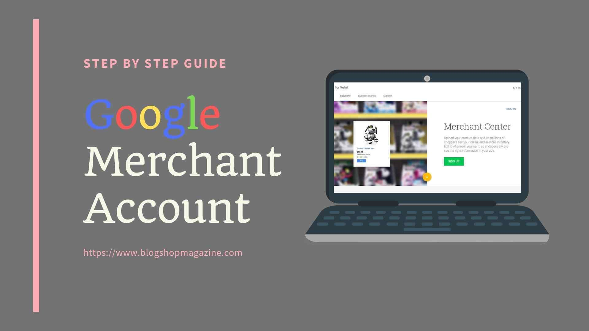 Google Merchant Account is an account which helps you to upload your