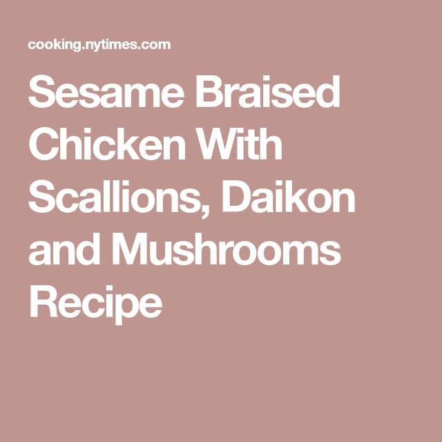 Sesame Braised Chicken With Scallions, Daikon and Mushrooms Recipe