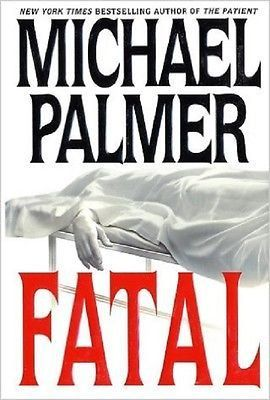 Fatal By Michael Palmer 2002 Hardcover Michael Palmer 2002 Book Worth Reading Hardcover Book Authors