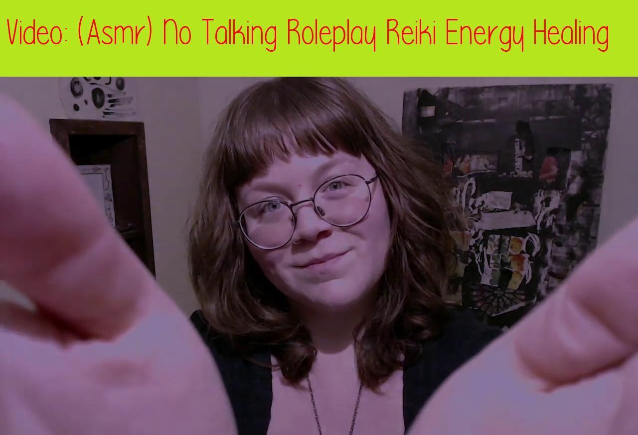 Asmr No Talking asmr) no talking roleplay reiki energy healinghello my loves