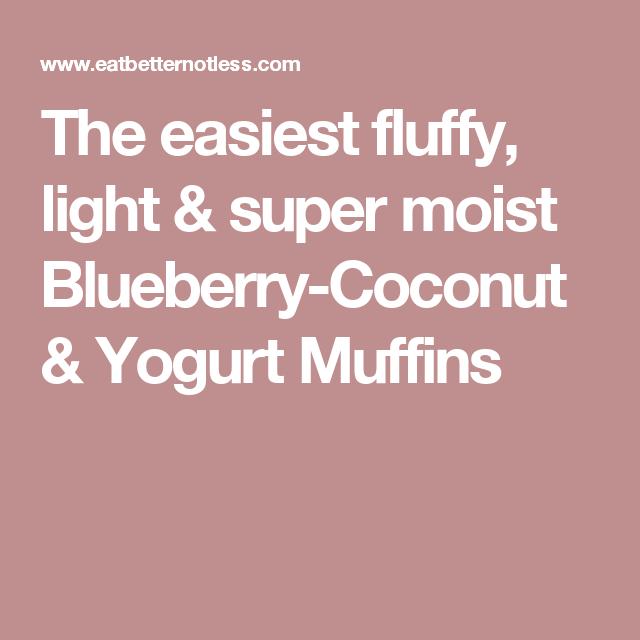 The easiest fluffy, light & super moist Blueberry-Coconut & Yogurt Muffins