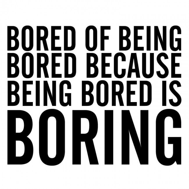 Being Bored Bored Quotes Bored Funny Funny Quotes
