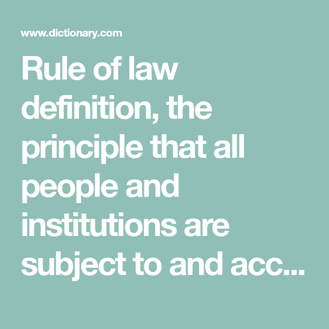 Rule Of Law Definition The Principle That All People And Institutions Are Subject To And Accountable To Law That Is Fairly Applied And E Rules Law Definitions