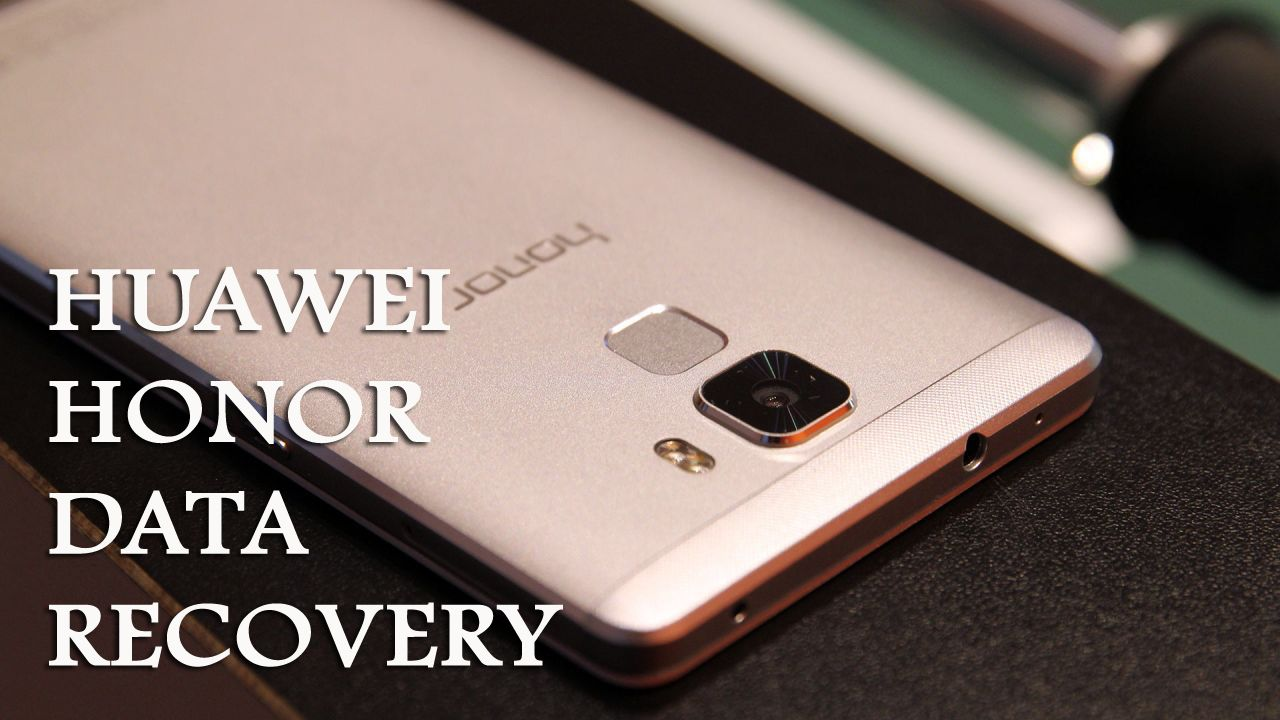 Huawei Honor Data Recovery Recover Lost Or Deleted Data From