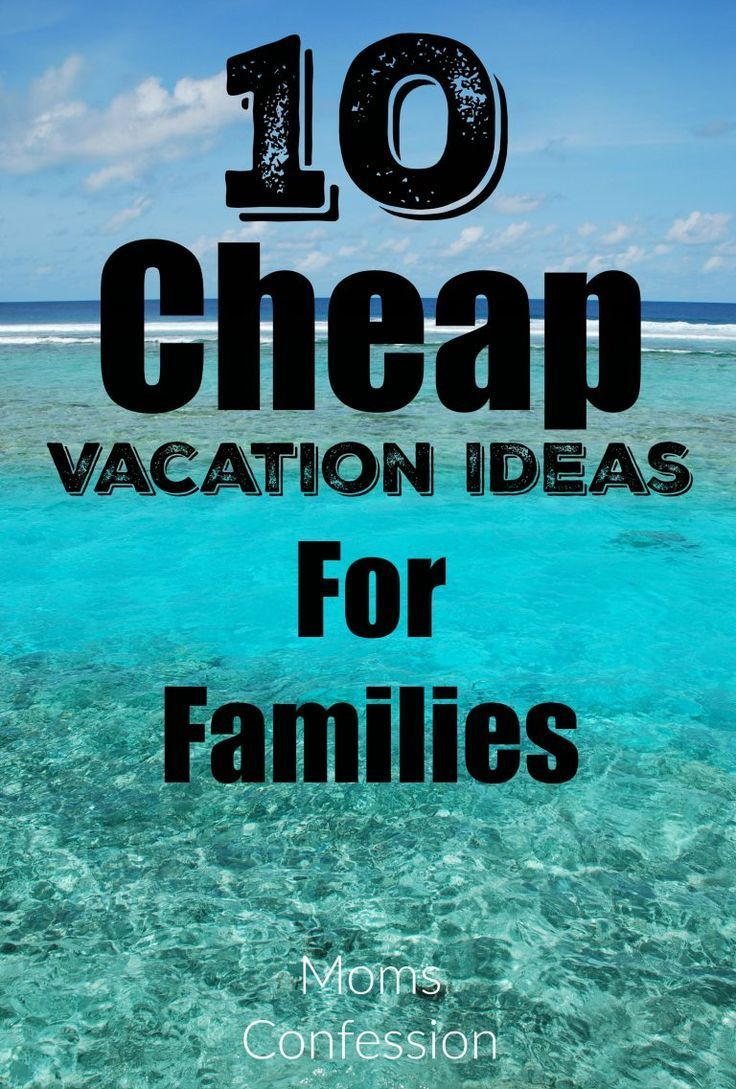 Check Out 10 Cheap Vacation Ideas For Families To Stay In