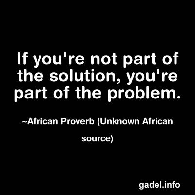 If Youre Not Part Of The Solution Youre Part Of The Problem