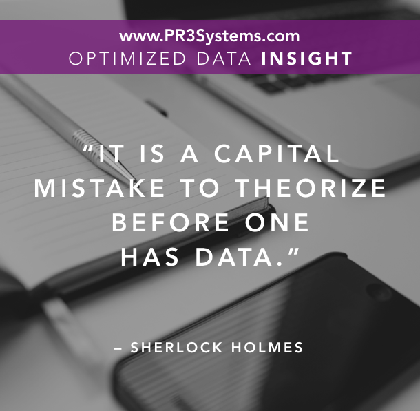 "Ibm Quote It Is A Capital Mistake To Theorize Before One Has Data."" Sherlock ."