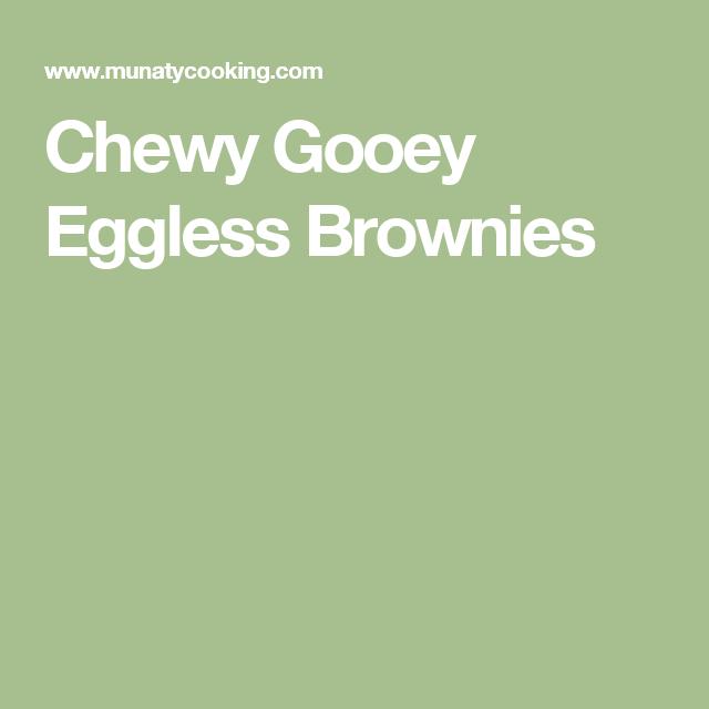 Chewy Gooey Eggless Brownies