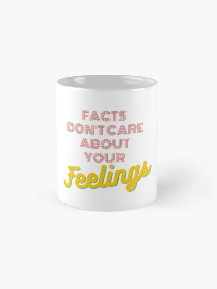 Facts Don T Care About Your Feelings Ben Shapiro Mug By Peregrineshop Redbubble Care About You Facts Feelings