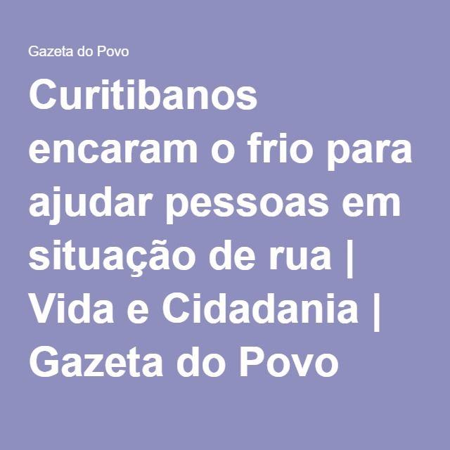 Curitibanos encaram o frio para ajudar pessoas em situação de rua | Vida e Cidadania | Gazeta do Povo