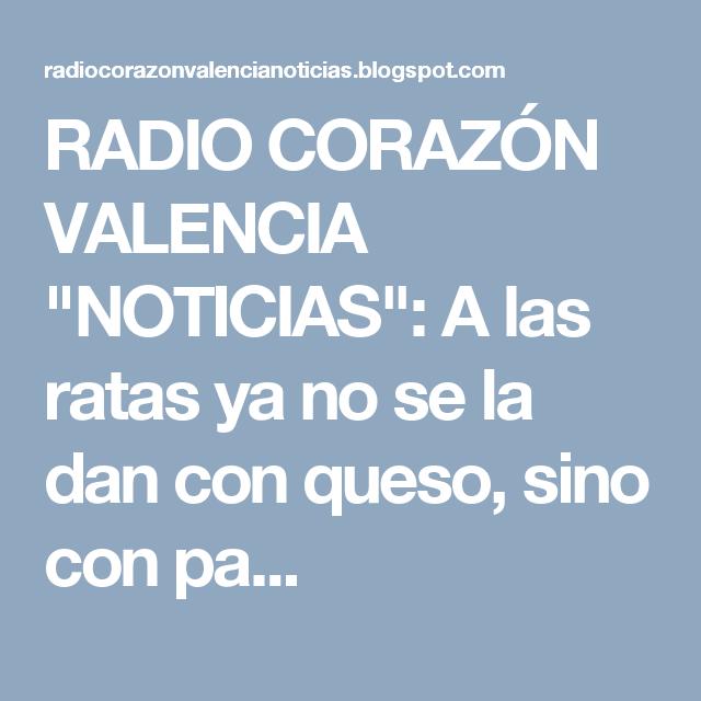 """RADIO CORAZÓN VALENCIA  """"NOTICIAS"""": A las ratas ya no se la dan con queso, sino con pa..."""