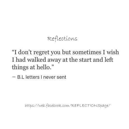 I Don T Regret You But Sometimes I Wish I Had Walked Away At The Start And Left Things At Hello Ex Boyfriend Quotes Boyfriend Quotes Happy Quotes