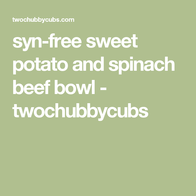 syn-free sweet potato and spinach beef bowl - twochubbycubs