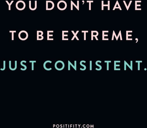 """""""You don't have to be extreme, just consistent."""" #quotes #inspirationalquotes #motivation #exercise..."""