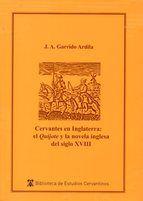 """Cervantes en Inglaterra : el """"Quijote"""" y la novela inglesa del siglo XVIII / J.A. Garrido Ardila"""