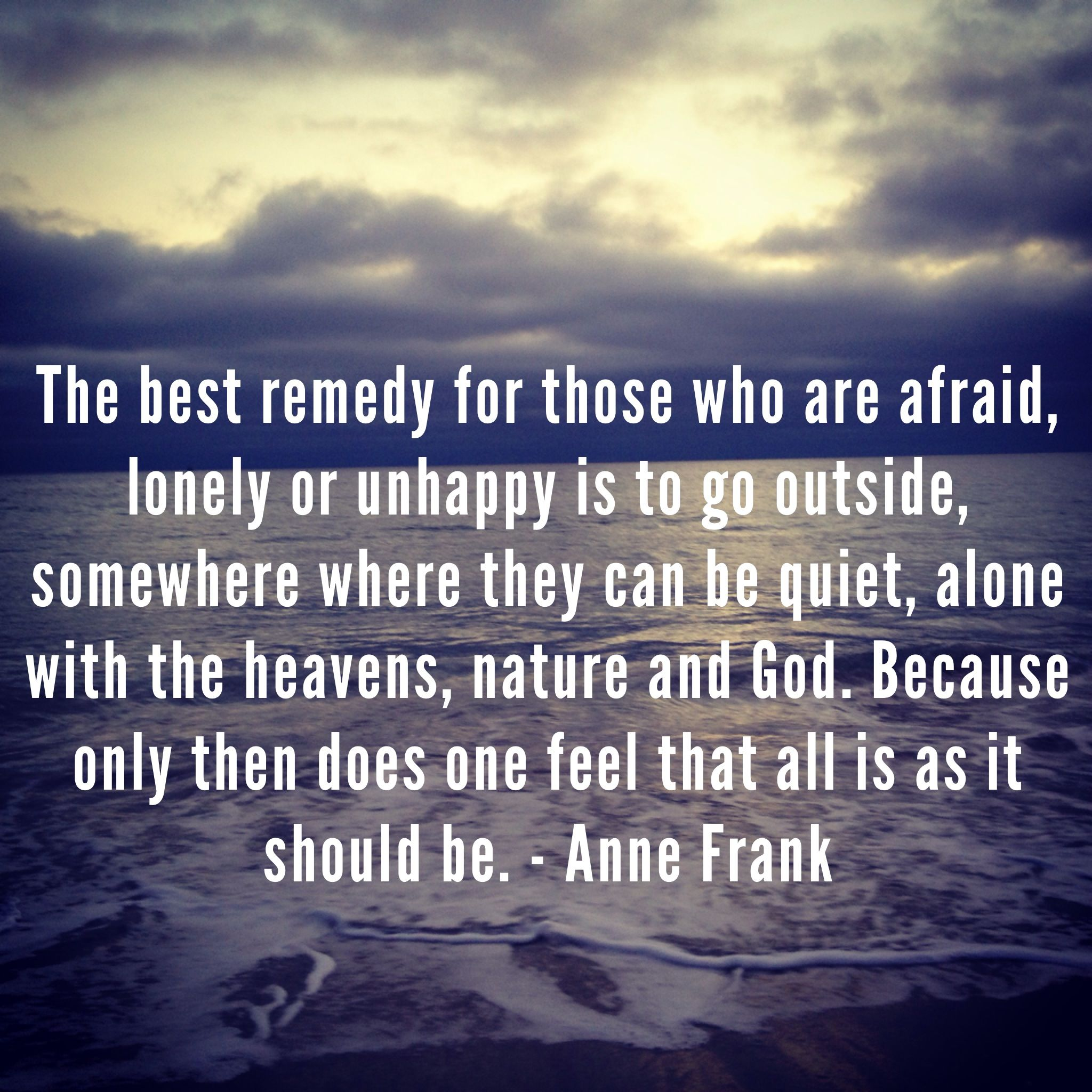 I Agree With Anne Being Alone With Nature And God It Feeds My