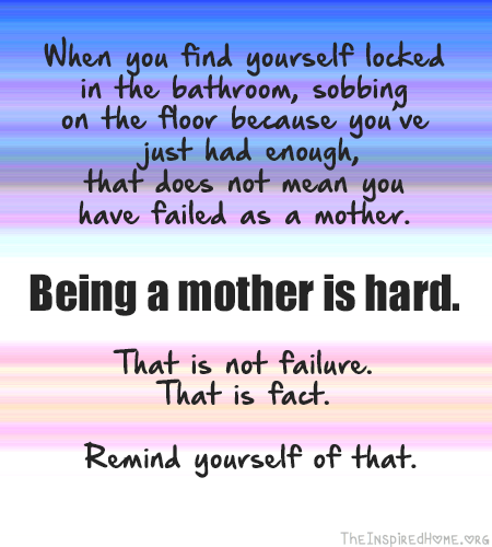 Being A Mother Is Hard The Inspired Home Quotes About Motherhood Bad Day Quotes Rough Day Quotes