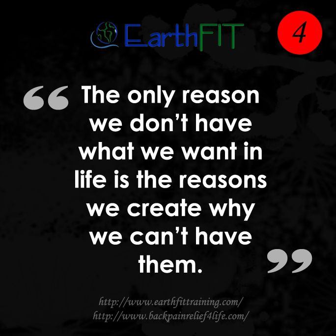 """The only reason we don't have what we want in life is the reasons we create why we can't have them."""