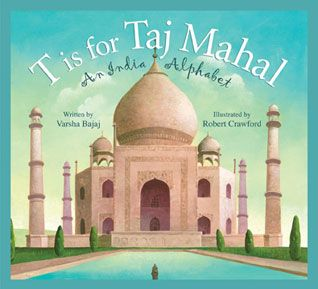 T is for Taj Mahal – A wonderful picture book by Varsha Bajaj about Indian people, culture and history. Lovely writing and illustrations too!
