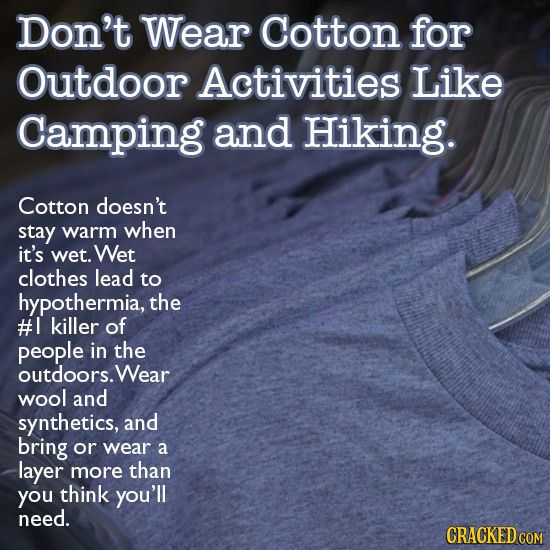 Don't wear cotton for outdoor activities like camping and hicking.