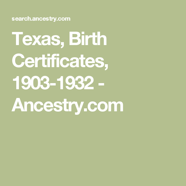 texas, birth certificates, 1903-1932 - ancestry.com | genealogy ...