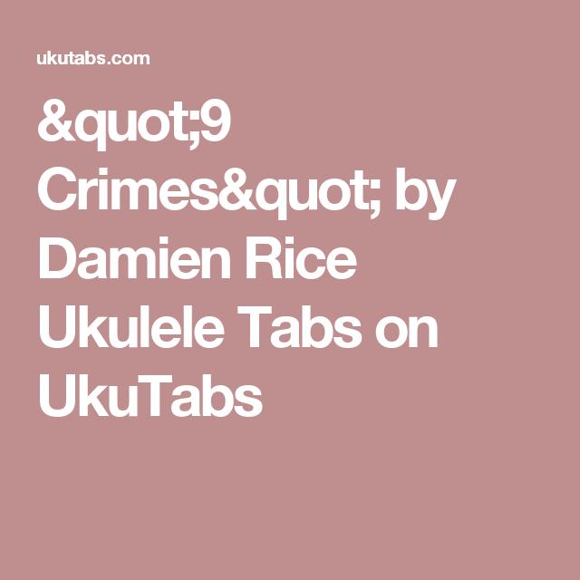 9 Crimes By Damien Rice Ukulele Tabs On Ukutabs Ukulele