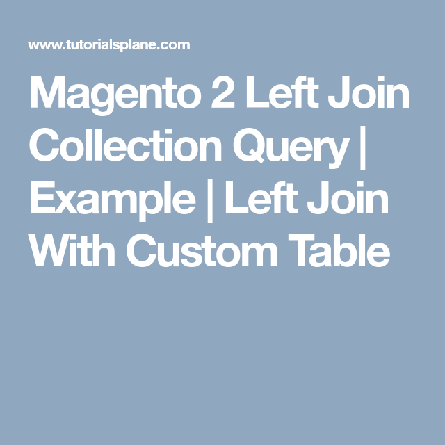 Magento 2 Left Join Collection Query | Example | Left Join