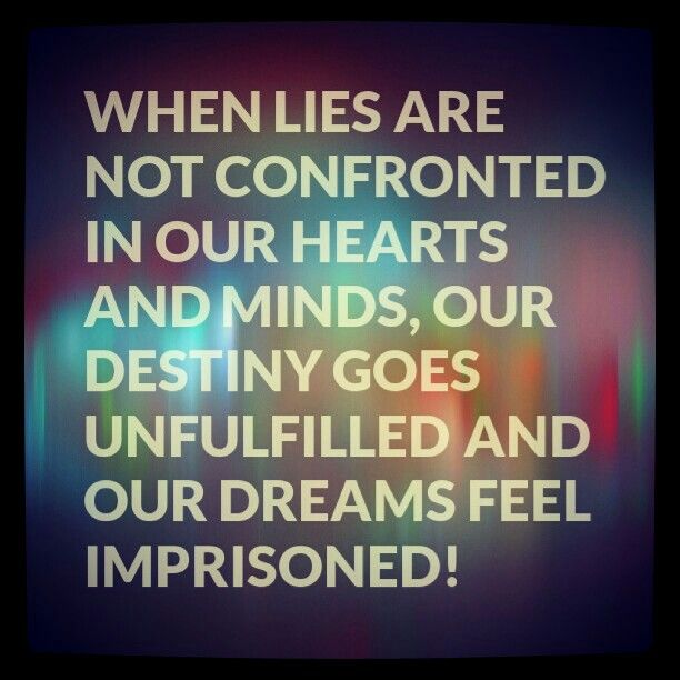 When lies are not confronted in our hearts and minds, our Destiny goes unfulfilled and our Dreams feel imprisoned! #Truth #Ouch #ConfrontTheLies