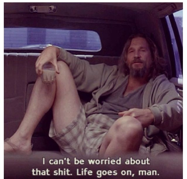 The Dude The Big Lebowski Movie Quotes Life Goes On