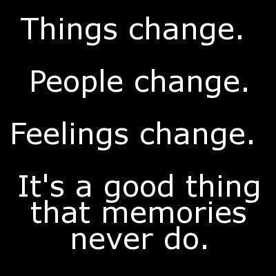 Things Change People Change Feelings Change Its A Good Thing