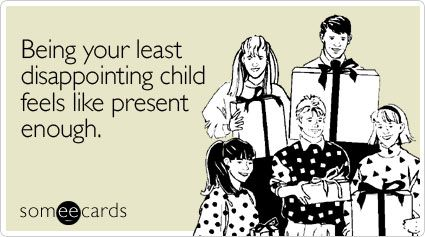 Funny Birthday Ecard Being Your Least Disappointing Child Feels Like Present Enough