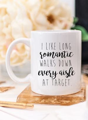 I like long romantic walks down every aisle at target funny coffee mug