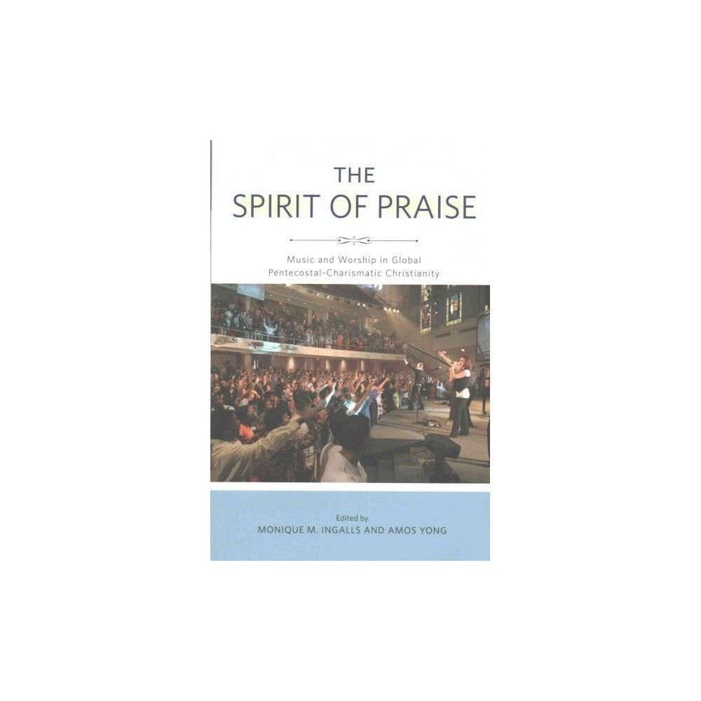Spirit of Praise : Music and Worship in Global Pentecostal-Charismatic Christianity (Reprint)