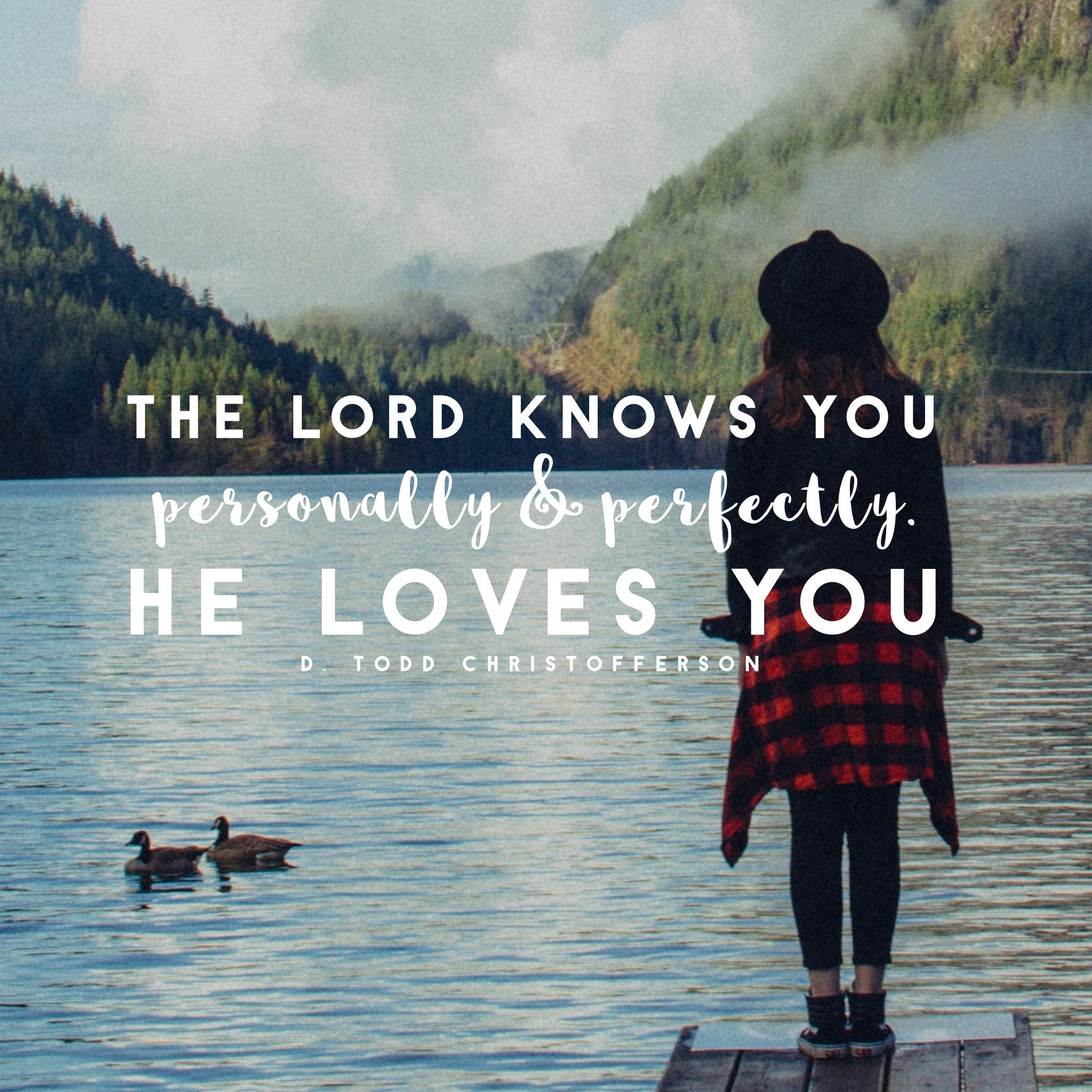 """""""I wish to reassure you all that the Lord knows you personally and perfectly He loves you You are no stranger to Him If you aren t feeling God s love in"""