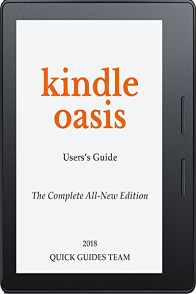 Kindle Oasis User S Guide The Complete All New Edition The Ultimate Manual To Set Up Manage Your E Reader Advanced Tips And Tricks By Quick Guides Team A Kindle Oasis Kindle User