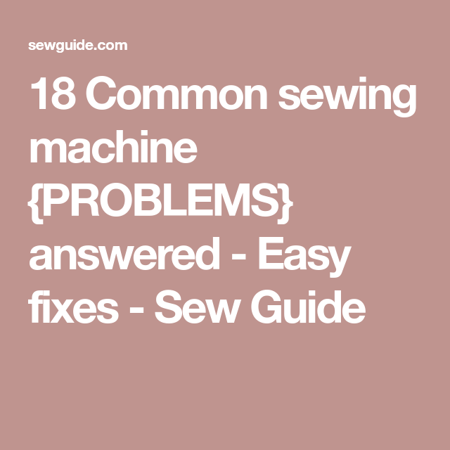 25 Common Sewing Machine {PROBLEMS} Answered