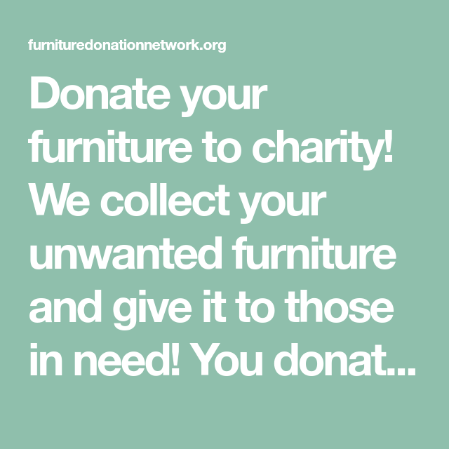 Donate Your Furniture To Charity We Collect Your Unwanted Furniture And Give It To Those In Need You Donate We Unwanted Furniture Clearing Clutter Unwanted