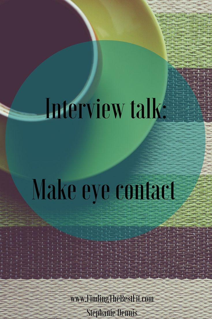 Ensure you are making eye contact during your interview. Now, don't be all creepy about it. You know what I mean! The people who don't blink, never break eye contact, get all bug eyed about it. Don't be that person. But :) Make eye contact, it shows confidence!