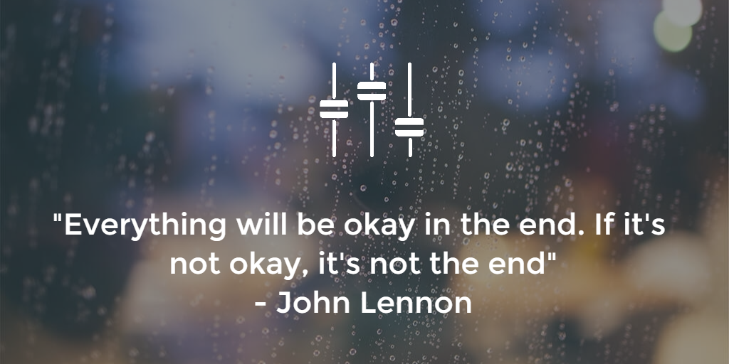"""""""Everything will be okay in the end. If it's not okay, it's not the end"""" - John Lennon   #quote #inspiration"""