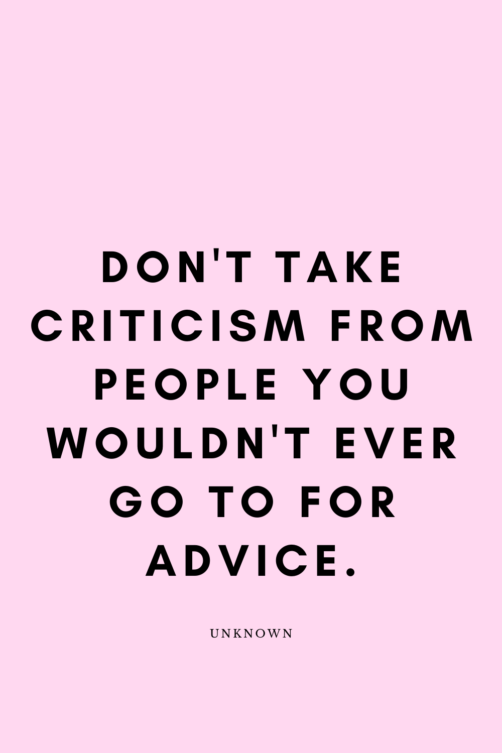 Don't take criticism from people you wouldn't ever go to for advice. #happynewyear2020quotes