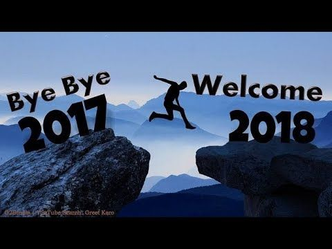 Happy New Year 2018 whatsapp video | Welcome 2018.. Bye Bye 2017..... - YouTube