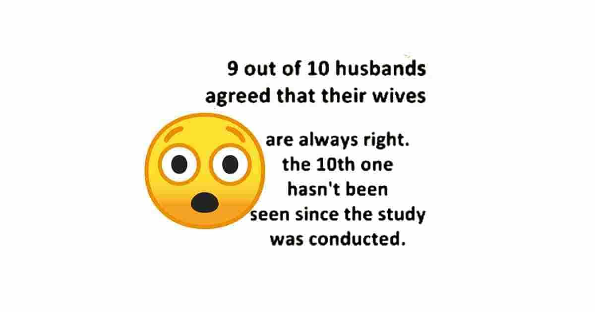 Wives Are Always Right Husbands Statistics 9 Out Of 10 Husbands Agreed That Their Wives Are Always Right The 10th O Funny Picture Quotes Funny Quotes Wife