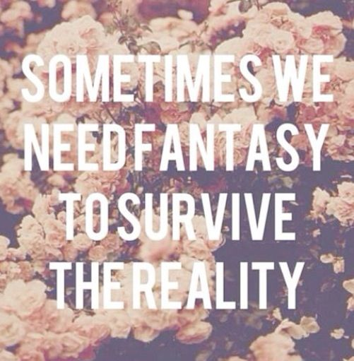 Sometimes We Need Fantasy To Survive The Reality Fantasy Reality Quote Wellsaid Reality Quotes Fantasy Quotes Words